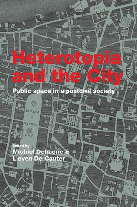 Heterotopia and the City: Public Space in a Postcivil Society, 1st Edition (Paperback) book cover