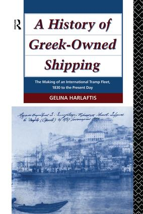 A History of Greek-Owned Shipping: The Making of an International Tramp Fleet, 1830 to the Present Day, 1st Edition (Paperback) book cover
