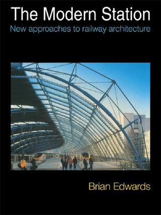 The Modern Station: New Approaches to Railway Architecture, 1st Edition (Paperback) book cover