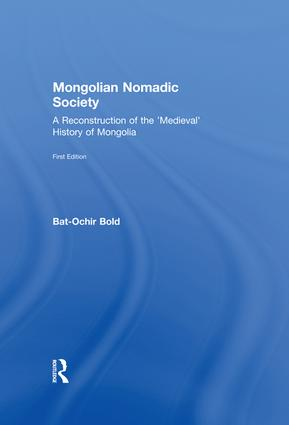 Mongolian Nomadic Society: A Reconstruction of the 'Medieval' History of Mongolia, 1st Edition (Paperback) book cover