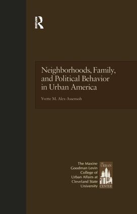 Neighborhoods, Family, and Political Behavior in Urban America: Political Behavior & Orientations, 1st Edition (e-Book) book cover