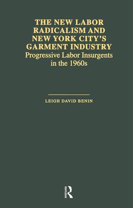 The New Labor Radicalism and New York City's Garment Industry: Progressive Labor Insurgents During the 1960s, 1st Edition (Paperback) book cover