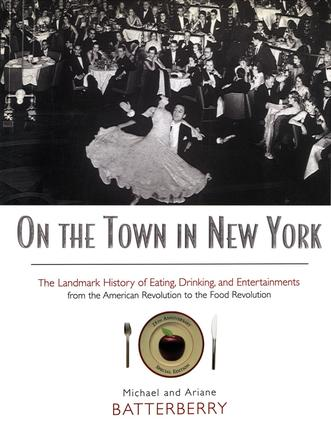 On the Town in New York: The Landmark History of Eating, Drinking, and Entertainments from the American Revolution to the Food Revolution, 2nd Edition (Paperback) book cover