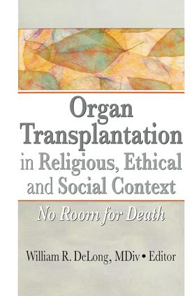 Organ Transplantation in Religious, Ethical, and Social Context: No Room for Death book cover
