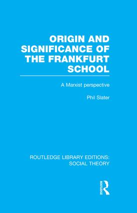 Origin and Significance of the Frankfurt School (RLE Social Theory)