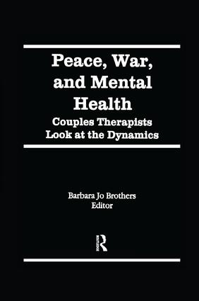 Peace, War, and Mental Health: Couples Therapists Look at the Dynamics book cover