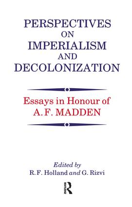 Perspectives on Imperialism and Decolonization: Essays in Honour of A.F. Madden, 1st Edition (Paperback) book cover