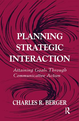 Planning Strategic Interaction: Attaining Goals Through Communicative Action, 1st Edition (Paperback) book cover