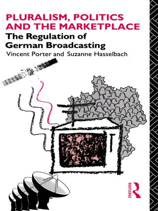 Pluralism, Politics and the Marketplace: The Regulation of German Broadcasting book cover