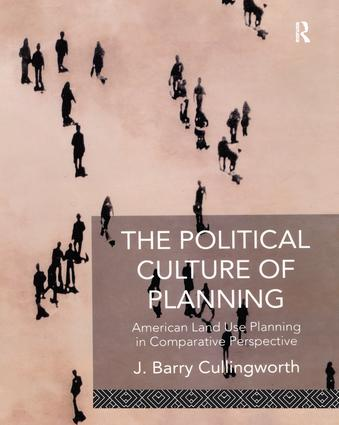 The Political Culture of Planning: American Land Use Planning in Comparative Perspective, 1st Edition (Paperback) book cover