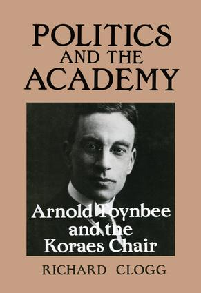 Politics and the Academy: Arnold Toynbee and the Koraes Chair (e-Book) book cover