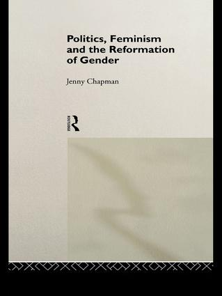 Politics, Feminism and the Reformation of Gender book cover