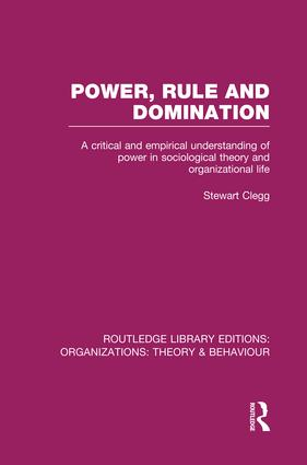 Power, Rule and Domination (RLE: Organizations): A Critical and Empirical Understanding of Power in Sociological Theory and Organizational Life book cover
