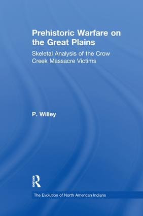 Prehistoric Warfare on the Great Plains: Skeletal Analysis of the Crow Creek Massacre Victims, 1st Edition (Paperback) book cover