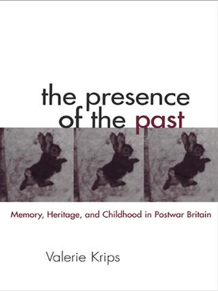 The Presence of the Past: Memory, Heritage and Childhood in Post-War Britain book cover
