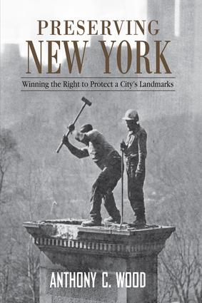 Preserving New York: Winning the Right to Protect a City's Landmarks, 1st Edition (Paperback) book cover