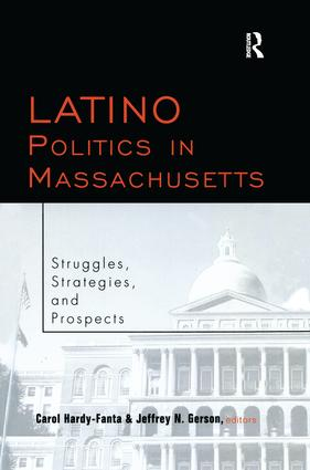 Latino Politics in Massachusetts: Struggles, Strategies and Prospects, 1st Edition (Paperback) book cover