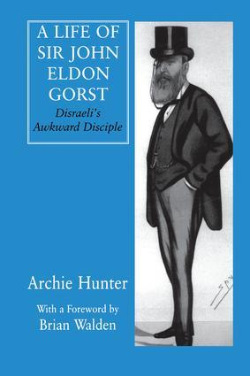 A Life of Sir John Eldon Gorst: Disraeli's Awkward Disciple, 1st Edition (Paperback) book cover
