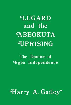 Lugard and the Abeokuta Uprising: The Demise of Egba Independence, 1st Edition (Paperback) book cover