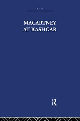 Macartney at Kashgar: New Light on British, Chinese and Russian Activities in Sinkiang, 1890-1918, 1st Edition (Paperback) book cover