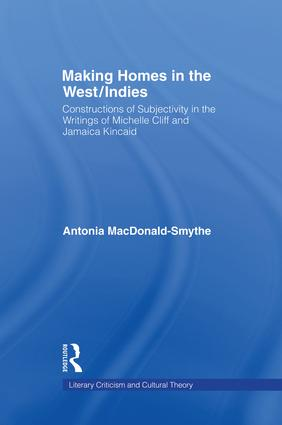 Making Homes in the West/Indies: Constructions of Subjectivity in the Writings of Michelle Cliff and Jamaica Kincaid, 1st Edition (Paperback) book cover