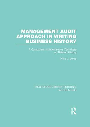 Management Audit Approach in Writing Business History (RLE Accounting): A Comparison with Kennedy's Technique on Railroad History, 1st Edition (Paperback) book cover