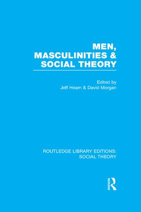 Men, Masculinities and Social Theory (RLE Social Theory)