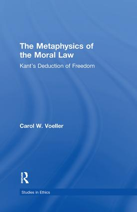 The Metaphysics of the Moral Law: Kant's Deduction of Freedom, 1st Edition (Paperback) book cover