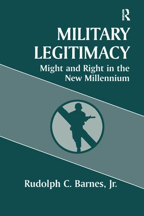 Military Legitimacy: Might and Right in the New Millennium, 1st Edition (Paperback) book cover