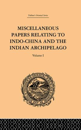 Miscellaneous Papers Relating to Indo-China and the Indian Archipelago: Volume I: 1st Edition (Paperback) book cover