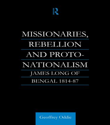 Missionaries, Rebellion and Proto-Nationalism: James Long of Bengal, 1st Edition (Paperback) book cover