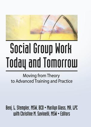 Social Group Work Today and Tomorrow: Moving From Theory to Advanced Training and Practice book cover