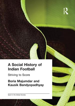 A Social History of Indian Football: Striving to Score book cover