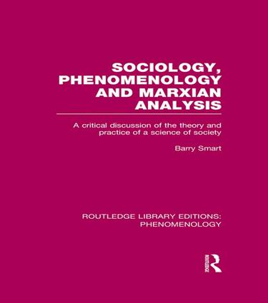 Sociology, Phenomenology and Marxian Analysis: A Critical Discussion of the Theory and Practice of a Science of Society, 1st Edition (Paperback) book cover