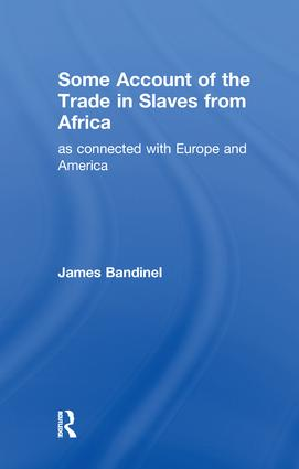 Some Account of the Trade in Slaves from Africa as Connected with Europe