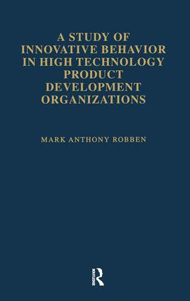 A Study of Innovative Behavior: In High Technology Product Development Organizations, 1st Edition (Paperback) book cover