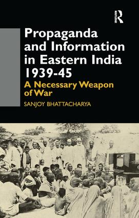 Propaganda and Information in Eastern India 1939-45