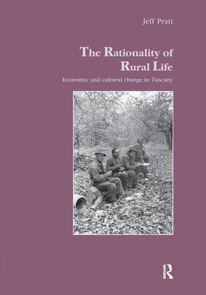 The Rationality of Rural Life: Economic and Cultural Change in Tuscany, 1st Edition (Paperback) book cover