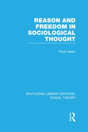 Reason and Freedom in Sociological Thought (RLE Social Theory): 1st Edition (Paperback) book cover