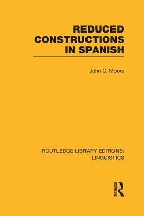 Reduced Constructions in Spanish (RLE Linguistics E: Indo-European Linguistics)