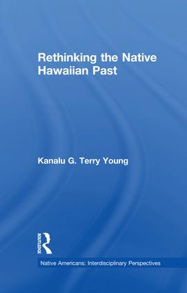Rethinking the Native Hawaiian Past: 1st Edition (Paperback) book cover