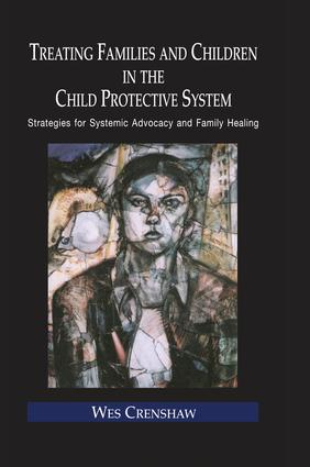 Treating Families and Children in the Child Protective System: Strategies for Systemic Advocacy and Family Healing book cover