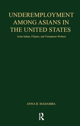 Underemployment Among Asians in the United States: Asian Indian, Filipino, and Vietnamese Workers book cover