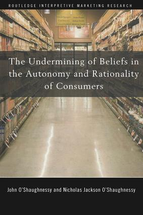 The Undermining of Beliefs in the Autonomy and Rationality of Consumers: 1st Edition (Paperback) book cover
