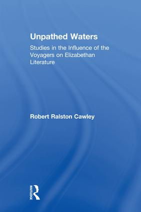 Unpathed Waters: Studies in the Influence of the Voyages on Elizabethan Literature, 1st Edition (Paperback) book cover