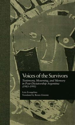 Voices of the Survivors: Testimony, Mourning, and Memory in Post-Dictatorship Argentina (1983-1995), 1st Edition (Paperback) book cover