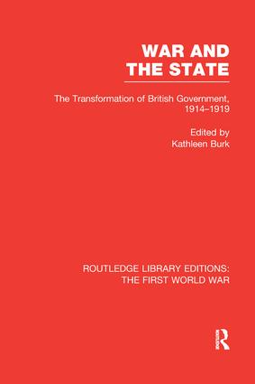 War and the State (RLE The First World War): The Transformation of British Government, 1914-1919 book cover