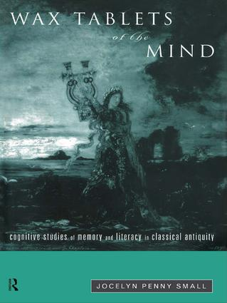 Wax Tablets of the Mind: Cognitive Studies of Memory and Literacy in Classical Antiquity, 1st Edition (Paperback) book cover