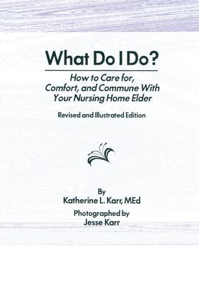 What Do I Do?: How to Care for, Comfort, and Commune With Your Nursing Home Elder, Revised and Illustrated Edition book cover