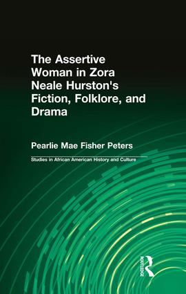The Assertive Woman in Zora Neale Hurston's Fiction, Folklore, and Drama: 1st Edition (Paperback) book cover